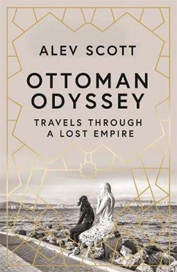 Scott Alev: Ottoman Odyssey : Travels through a Lost Empire