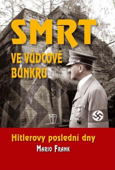 Frank Mario: Smrt ve vůdcově bunkru - Hitlerovy poslední dny