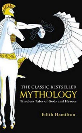 Hamilton Edith: Mythology: Timeless Tales of Gods and Heroes