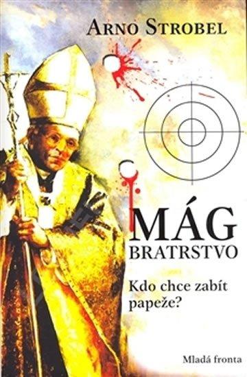 Strobel Arno: Mág. Bratrstvo - Kdo chce zabít papeže?