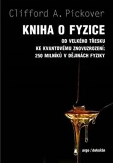 Pickover Clifford A.: Kniha o fyzice - Od velkého třesku ke kvantovému znovuzrození: 250 milníků