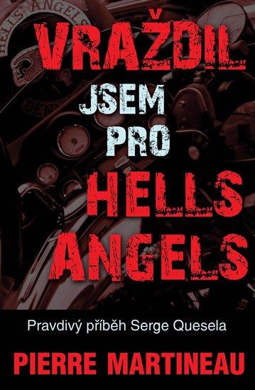 Martineau Pierre: Vraždil jsem pro Hells Angels - Pravdivý příběh Serge Quesnela