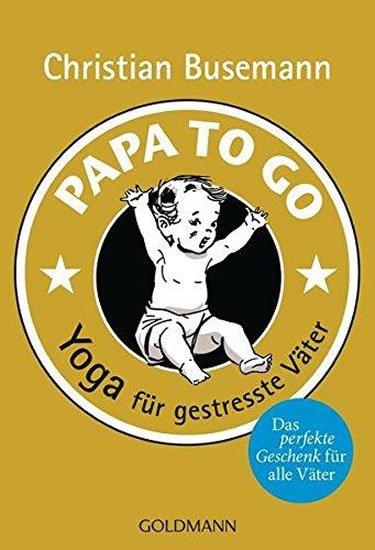 Busemann Christian: Papa To Go - Yoga für gestresste Väter