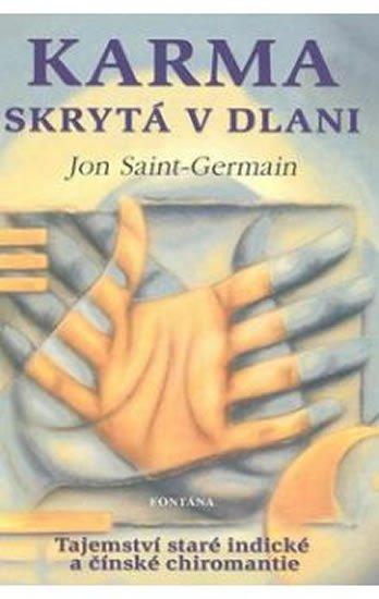 Saint-Germain Jon: Karma skrytá v dlani - Tajemství staré indické a čínské chiromantie