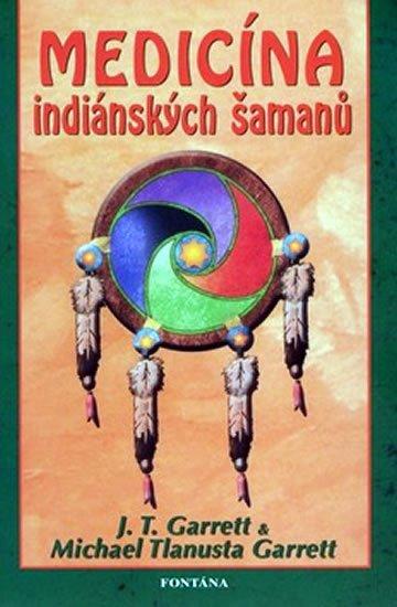 Garrett J.T.: Medicína indiánských šamanů