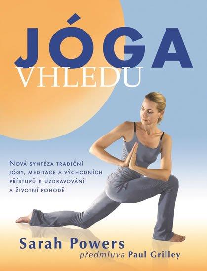 Powers Sarah: Jóga vhledu - Nová syntéza tradiční jógy, meditace a východních přístupů k