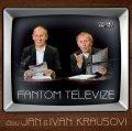 Kraus Jan, Kraus Ivan,: Fantom televize - CD