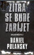 Polansky Daniel: Dolní město 2: Zítra se bude zabíjet