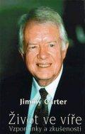 Carter Jimmy: Život ve víře - Vzpomínky a zkušenosti