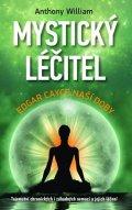William Anthony: Mystický léčitel - Edgar Cayce naší doby