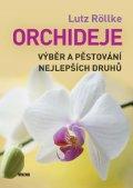 Röllke Lutz: Orchideje – Výběr a pěstování nejlepších druhů