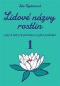 Rystonová Ida: Lidové názvy rostlin i jiných léčivých přírodnin a jejich produktů - 1+2 čá