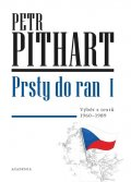 Pithart Petr: Prsty do ran I. - Výběr z textů z let 1960-1989