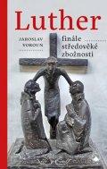 Vokoun Jaroslav: Luther - finále středověké zbožnosti