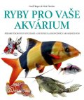 Rogers Geoff, Fletcher Nick,: Ryby pro vaše akvarium - Přes 800 působivých fotografií a 150 popisů sladko