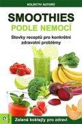 kolektiv autorů: Smoothies podle nemocí - Stovky receptů na konkrétní zdravotní problémy