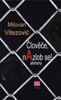 Vitezović Milovan: Člověče, nAzlob se! - aforizmy