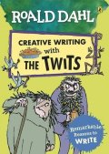 Dahl Roald: Roald Dahl: Creative Writing With the Twits - Remarkable Reasons to Write