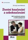 Náhlovský Pavel, Suchý Jiří: Životní koučování a sebekoučování - Klíč k pozitivním změnám a osobní spoko