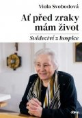 Svobodová Viola: Ať před zraky mám život - Svědectví z hospice