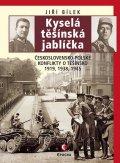 Bílek Jiří: Kyselá těšínská jablíčka - Československo-polské konflikty o Těšínsko 1919,
