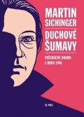 Sichinger Martin: Duchové Šumavy - Pašerácké drama z roku 1946