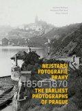 Bečková Kateřina: Nejstarší fotografie Prahy 1850-1870 / The Earliest Photographs of Prague 1