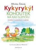 Černík Michal: Kykyryký! Kohoutek má rád slepičku. Pohádky o kohoutkovi a slepičce