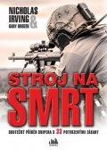 Irving Nicholas, Brozek Gary: Stroj nasmrt - Skutečný příběh snipera s33 potvrzenými zásahy