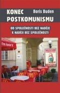 Buden Boris: Konec postkomunismu - Od společnosti bez naděje k naději bez společnosti