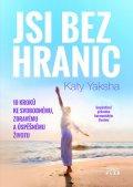 Yaksha Katy: Jsi bez hranic - 10 kroků ke svobodnému, zdravému a úspěšnému životu