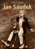 Lovaš Karol: Jan Saudek: Mystik. Fotograf, kterého se dotkl Bůh