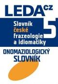 Čermák František a kolektiv: Slovník české frazeologie a idiomatiky 5 Onomaziologický slovník