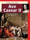 Richter Karel: Ave Caesar II - Na vrcholu moci (61–44 př. n. l.)