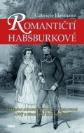 Hasmann Gabriele: Romantičtí Habsburkové - Skutečné milostné příběhy, neplánované aféry a ska