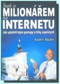 Abder Adam: Staň se milionářem na internetu - Jak uplatnit tajné postupy a triky úspěšn
