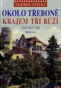 Bauer Jan: Tajemné stezky – Okolo Třeboně krajem tří růží