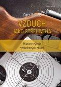 Rehák Petr: Vzduch jako střelivina - Historie vývoje vzduchových zbraní