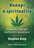 Gray Stephen: Konopí a spiritualita - Putování s dávným duchovním spojencem