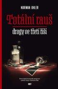 Ohler Norman: Totální rauš - Drogy ve třetí říši