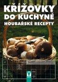 kolektiv autorů: Křížovky do kuchyně – Houbařské recepty