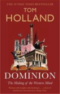 Holland Tom: Dominion : The Making of the Western Mind