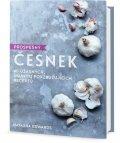Edwards Natasha: Prospěšný Česnek - 40 úžasných, imunitu povzbuzujících receptů