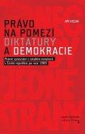 Kozák Jiří: Právo na pomezí diktatury a demokracie - Právní vyrovnání s totalitní minul