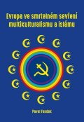 Fendek Pavel: Evropa ve smrtelném sevření multikulturalismu a islámu