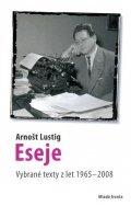 Lustig Arnošt: Eseje - Vybrané eseje Arnošta Lustiga z let 1965–2008