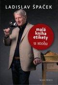 Špaček Ladislav: Malá kniha etikety u stolu