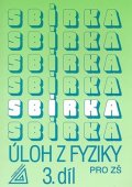 Bohuněk J.: Sbírka úloh z fyziky pro ZŠ, 3. díl