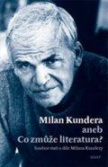 Fořt Bohumil: Milan Kundera - Co zmůže literatura
