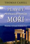 Cahill Thomas: Plavby po tmavě vínovém moři - Historie a význam řecké kultury
